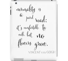 """""""Normality is a Paved Road"""" Vincent Van Gogh Quote iPad Case/Skin"""