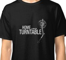 Home is where the Turntable is Classic T-Shirt
