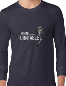 Home is where the Turntable is Long Sleeve T-Shirt