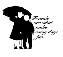 Friends are what make rainy days fun by onehappycamper