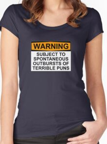 WARNING: SUBJECT TO SPONTANEOUS OUTBURSTS OF TERRIBLE PUNS Women's Fitted Scoop T-Shirt