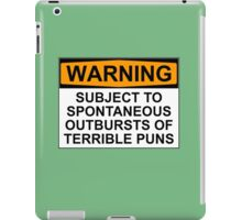 WARNING: SUBJECT TO SPONTANEOUS OUTBURSTS OF TERRIBLE PUNS iPad Case/Skin