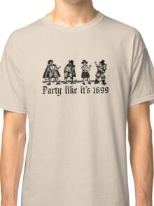 Party Like It's 1699 Classic T-Shirt