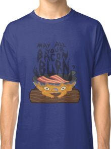 May All Your Bacon Burn Classic T-Shirt