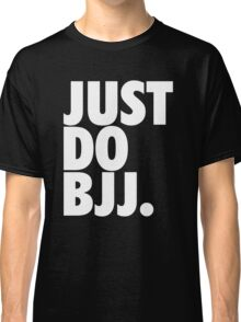 Just Do BJJ (Brazilian Jiu Jitsu) Classic T-Shirt