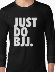 Just Do BJJ (Brazilian Jiu Jitsu) Long Sleeve T-Shirt