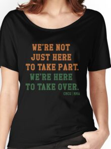 We're Not Here Just To Take Part We're Here To Take Over - McGregor Women's Relaxed Fit T-Shirt