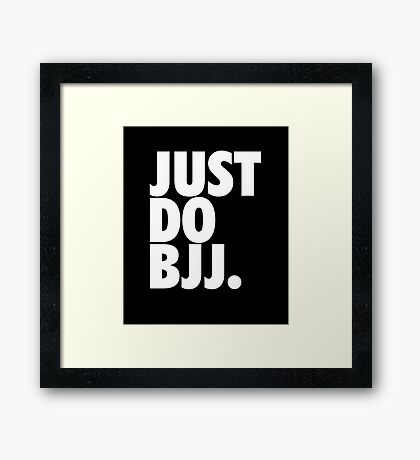 Just Do BJJ (Brazilian Jiu Jitsu) Framed Print