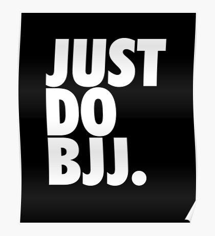 Just Do BJJ (Brazilian Jiu Jitsu) Poster