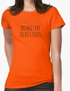 Animals are the best people. Womens Fitted T-Shirt