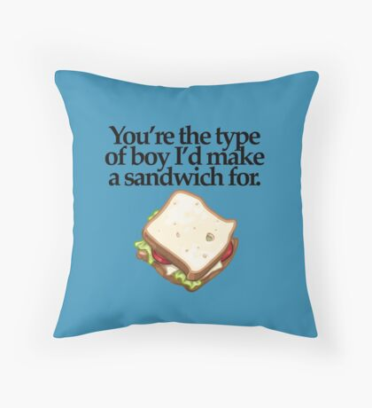 YOUR THE TYPE OF BOY..... Throw Pillow