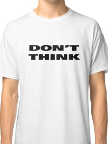 Don't Think Cool T-Shirt Classic T-Shirt