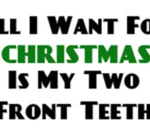 All I Want For Christmas Is My Two Front Teeth Sticker