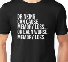 Drinking can cause memory loss... Unisex T-Shirt