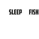 Eat Sleep Fish by GKdesign