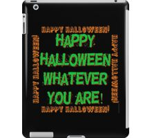 Happy Halloween Whatever You Are iPad Case/Skin