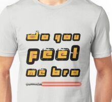 Feel my force bro Unisex T-Shirt