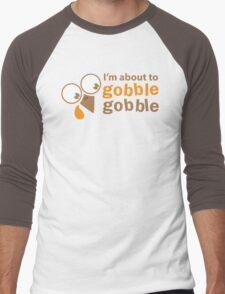 I'm about to GOBBLE GOBBLE Thanksgiving turkey funny Men's Baseball ¾ T-Shirt