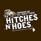 Farmers Be All 'Bout Them Hitches and Hoes: Funny Country Southern Saying for Country Girl or Boy by BootsBoots