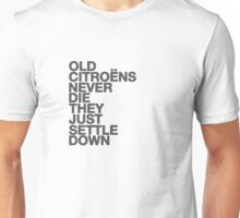 Old Citroens Never Die, They Just Settle Down Unisex T-Shirt