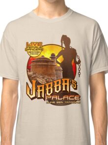 Jabba's Palace: Live Dancers...for Now. Classic T-Shirt