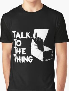 Talk to the Thing w Graphic T-Shirt