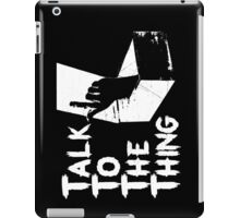 Talk to the Thing w iPad Case/Skin