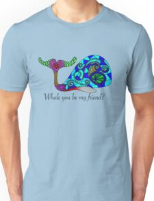 Whale you be my friend? Unisex T-Shirt