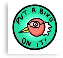put a bird on it, bernie! Canvas Print