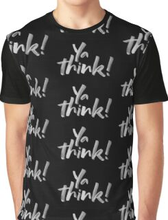 Ya think!  Bold Brush Hand Lettering, Urban Slang with attitude Graphic T-Shirt