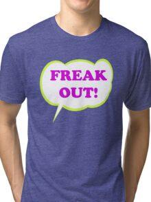Freak Out! Tri-blend T-Shirt