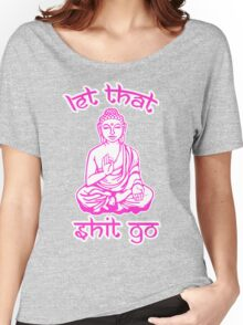 Let That Shit Go Mantra Women's Relaxed Fit T-Shirt