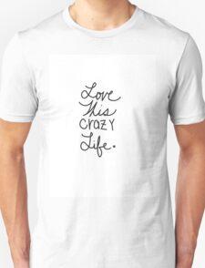 Love this Crazy Life  Unisex T-Shirt