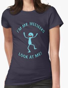 I'm Mr Meeseeks look at me! Womens Fitted T-Shirt
