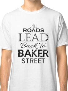 All Roads Lead Back To Baker Street Classic T-Shirt
