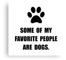 Favorite People Dogs Canvas Print
