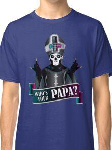 WHO'S YOUR PAPA? - papa 3 Classic T-Shirt