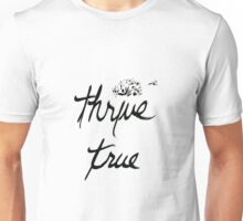 Thrive True Wishful Thinking Unisex T-Shirt