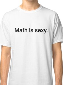 Math is sexy Classic T-Shirt
