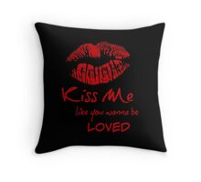 Kiss Me  Like You Wanna Be Loved Throw Pillow