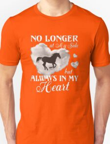 No longer at my side but always in my Heart T-Shirt