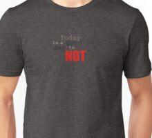Today is a good day to NOT Unisex T-Shirt