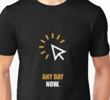 Any Day Now Corporate Start-up Quotes Unisex T-Shirt