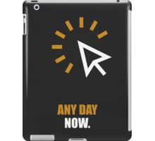 Any Day Now Corporate Start-up Quotes iPad Case/Skin