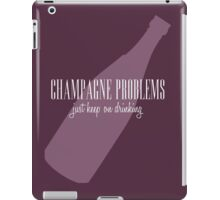 champagne problems iPad Case/Skin