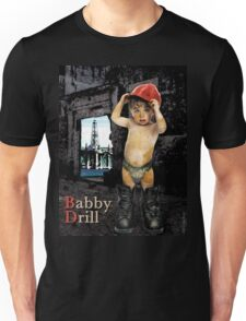 Campaign Memories: Baby Drill Unisex T-Shirt