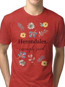 Herondales. Enough Said Tri-blend T-Shirt