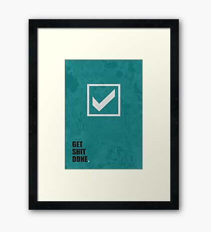 Get Shit Done - Corporate Start-up Quotes Framed Print