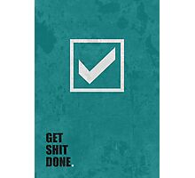 Get Shit Done - Corporate Start-up Quotes Photographic Print