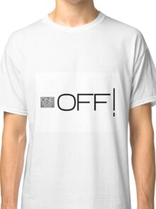 one word design: OFF! Classic T-Shirt